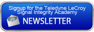 Subscribe to the Teledyne Lecroy SI Academy Monthly Newsletter